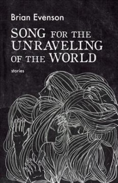 Song for the unraveling of the world : stories cover image