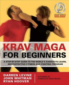 Krav maga for beginners : a step-by-step guide to the world's easiest-to-learn, most-effective fitness and fighting program cover image