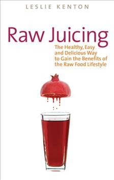 Raw juicing : the healthy, easy and delicious way to gain the benefits of the raw food lifestyle cover image