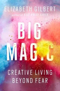 Big magic : creative living beyond fear cover image