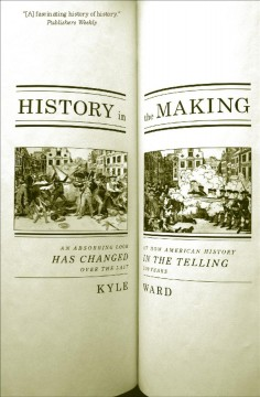 History in the making : an absorbing look at how American history has changed in the telling over the last 200 years cover image