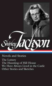 Novels and stories : The lottery, The haunting of Hill House, We have always lived in the castle, other stories and sketches cover image