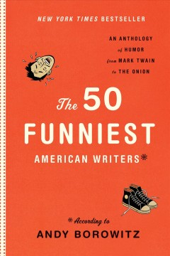 The 50 funniest American writers* : an anthology of humor from Mark Twain to the Onion cover image