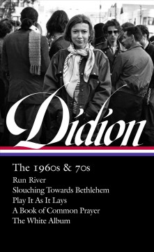 Joan Didion : the 1960s & 70s : Run river, Slouching towards Bethlehem, Play it as it lays, A book of common prayer, The white album cover image