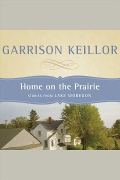 Home on the prairie : stories from Lake Wobegon cover image