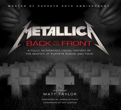 Metallica : back to the front; a fully authorized visual history of the master of puppets album and tour cover image
