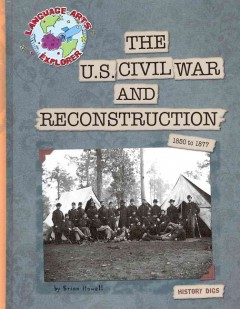 The U.S Civil War and Reconstruction : 1850-1877 cover image