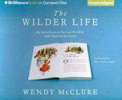 "The Wilder life my adventures in the lost world of ""Little house on the prairie"" cover image"