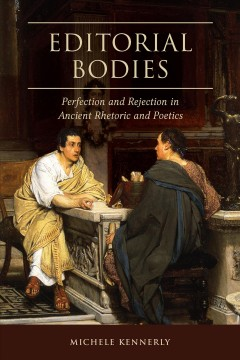Editorial bodies : perfection and rejection in ancient rhetoric and poetics cover image