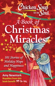 Chicken soup for the soul : a book of Christmas miracles : 101 stories of holiday hope and happiness cover image