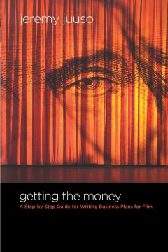 Getting the money: a step-by-step guide for writing business plans for film cover image