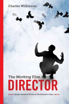 The working film director: how to arrive, survive, & thrive in the director's chair cover image