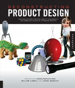 Deconstructing product design : exploring the form, function, usability, sustainability, and commercial success of 100 amazing products cover image