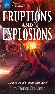Eruptions and Explosions : Real Tales of Violent Outbursts cover image