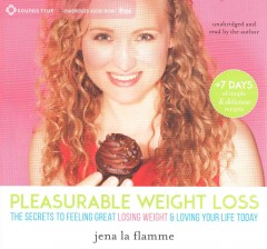 Pleasurable weight loss the secret to feeling great, losing weight, and loving your life today cover image