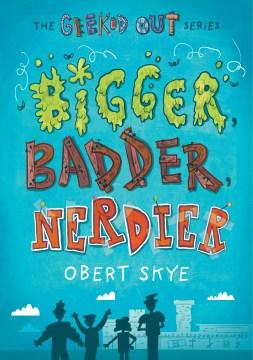 Bigger, badder, nerdier cover image