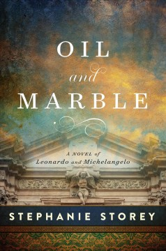 Oil and marble : a novel of Leonardo and Michelangelo cover image