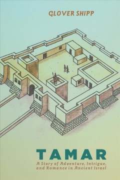 Tamar : a story of adventure, intrigue, and romance in ancient israel cover image