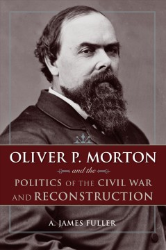 Oliver P. Morton and the Politics of the Civil War and Reconstruction cover image