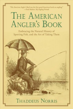 The American angler's book : embracing the natural history of sporting fish and the art of taking them, with instructions in fly-fishing, fly-making and rod-making : to which is added Dies piscatoriæ, describing noted fishing-places and the pleasures of  cover image