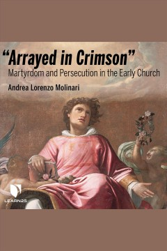 """arrayed in crimson"". Martyrdom and Persecution in the Early Church cover image"