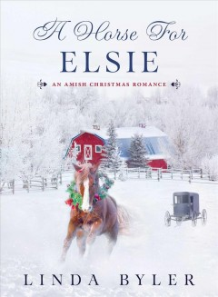 A horse for Elsie : an Amish Christmas romance cover image