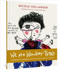 We ate Wonder Bread : a memoir of growing up on the west side of Chicago cover image