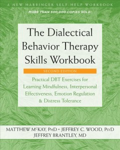 The dialectical behavior therapy skills workbook : practical DBT exercises for learning mindfulness, interpersonal effectiveness, emotion regulation, and distress tolerance cover image