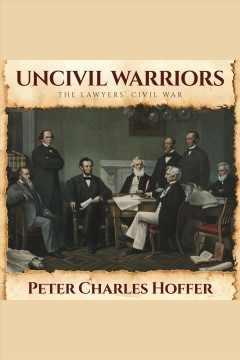 Uncivil warriors : the lawyers' Civil War cover image