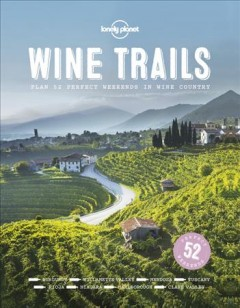 Wine trails : plan 52 perfect weekends in wine country cover image