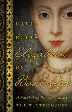 Elizabeth of Bohemia : a novel about Elizabeth Stuart, the Winter Queen cover image