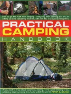 Practical camping handbook : how to get the most from camping - everything from planning your trip to setting up camp and cooking outdoors, with over 350 step-by-step photographs cover image