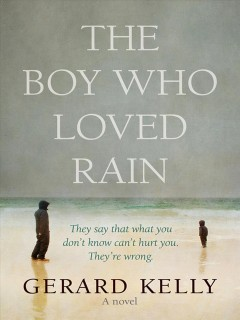 The boy who loved rain : they say that what you don't know can't hurt you. They're wrong cover image