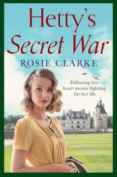 Hetty's secret war : a heartbreaking story of love, loss and courage in World War 2 cover image