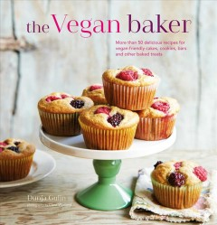 The vegan baker : more than 50 delicious recipes for vegan-friendly cakes, cookies, bars, and other baked treats cover image