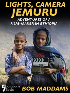 Lights, camera, Jemuru adventures of a film-maker in Ethiopia cover image
