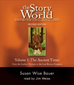 The story of the world. Volume 1, Ancient times, from the earliest Nomads to the last Roman emperor history for the classical child cover image