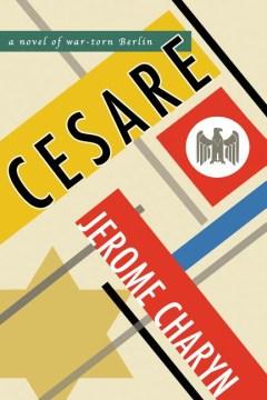 Cesare : a novel of war-torn Berlin cover image