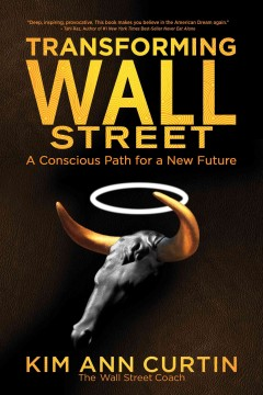 Transforming Wall Street: a conscious path for a new future / Kim Ann Curtin ; editor: Tyler Tichelaar cover image