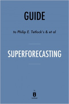 Superforecasting: the art and science of prediction by philip e. tetlock and dan gardner cover image
