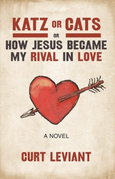 Katz or cats : or how Jesus became my rival in love : a novel cover image