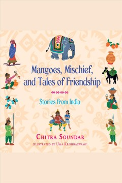 Mangoes, mischief, and tales of friendship : stories from India cover image