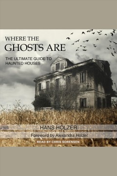 Where the ghosts are : the ultimate guide to haunted houses cover image