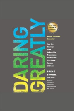 Daring greatly how the courage to be vulnerable transforms the way we live, love, parent, and lead cover image