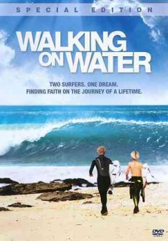 Walking on water two surfers, one dream, finding faith on the journey of a lifetime cover image