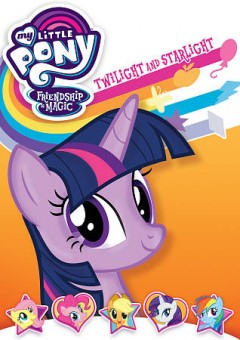 Friendship is magic. Twilight and Starlight cover image