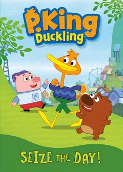 P. King Duckling. Seize the day! cover image