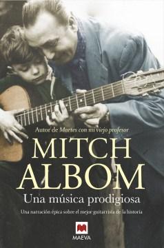 Una música prodigiosa : una novela inspirada en Francisco Tárrega, uno de los mejores guitarrista[s] de todos los tiempos cover image
