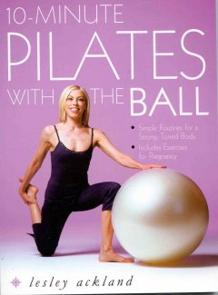 10-minute pilates with the ball : simple routines for a strong, toned body cover image