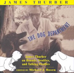 The dog department : James Thurber on hounds, scotties, and talking poodles cover image